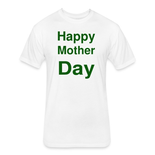 HAPPY MOTHER DAY - Fitted Cotton/Poly T-Shirt by Next Level