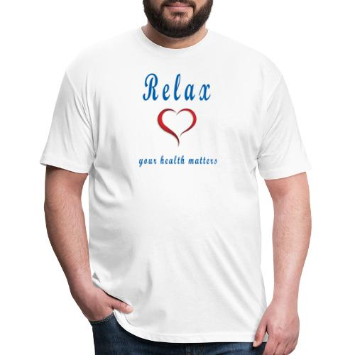 relax Your Health Matters - Fitted Cotton/Poly T-Shirt by Next Level