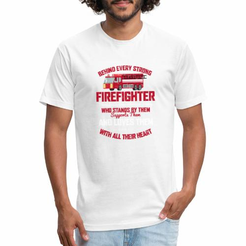 BEHIND EVERY STRONG FIREFIGHTER THERE IS AN EVEN S - Fitted Cotton/Poly T-Shirt by Next Level