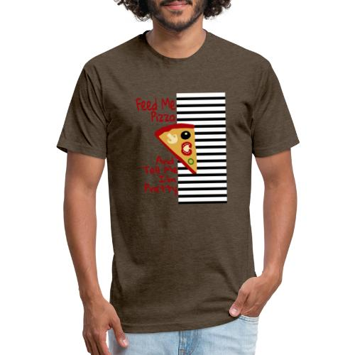 Feed Me Pizza And Tell Me I´m Pretty - Fitted Cotton/Poly T-Shirt by Next Level