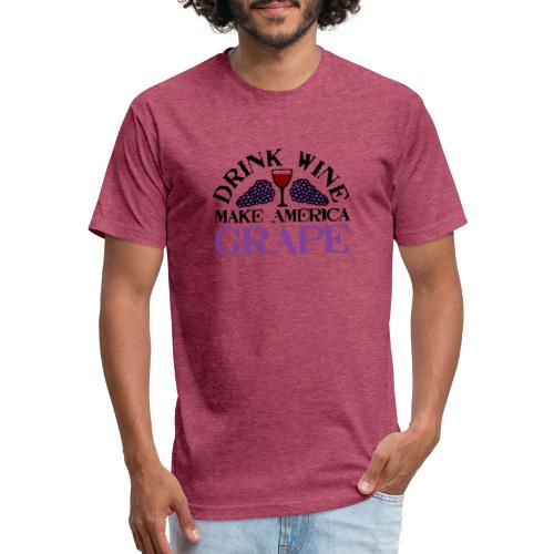 Drink Wine. Make America Grape. - Fitted Cotton/Poly T-Shirt by Next Level