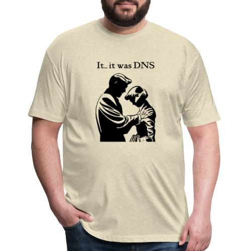 It...it was DNS - Fitted Cotton/Poly T-Shirt by Next Level
