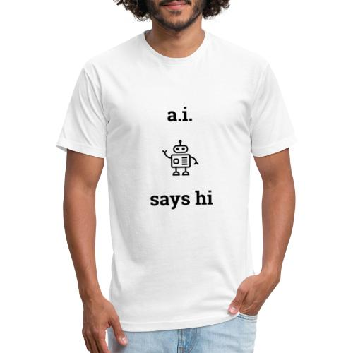 A.I. Says Hi - Fitted Cotton/Poly T-Shirt by Next Level