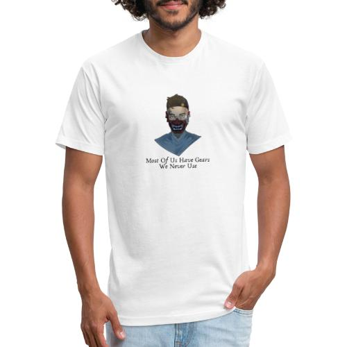 Most Of Us Have Gears We Never Use - Fitted Cotton/Poly T-Shirt by Next Level