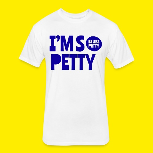 I'm So Petty Royal Blue - Fitted Cotton/Poly T-Shirt by Next Level