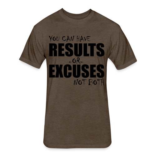 Results or Excuses - Fitted Cotton/Poly T-Shirt by Next Level