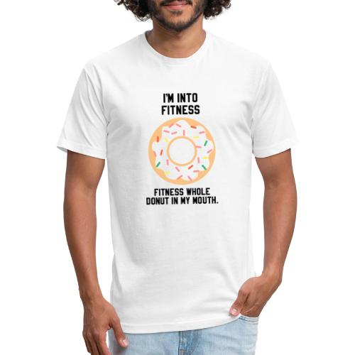 Im into fitness whole donut in my mouth - Fitted Cotton/Poly T-Shirt by Next Level