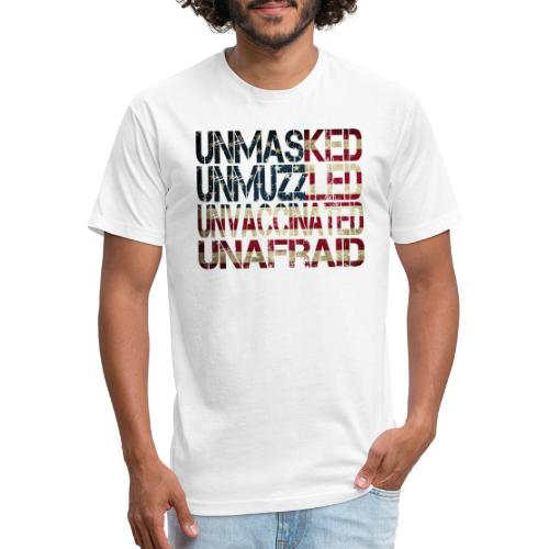 Unmasked. Unmuzzled. Unvaccinated. Unafraid. - Fitted Cotton/Poly T-Shirt by Next Level