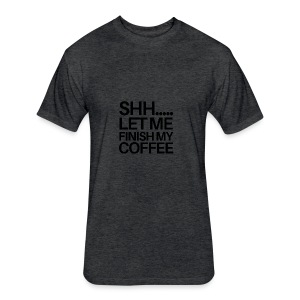 SHH Let me finish Coffee Mug - Fitted Cotton/Poly T-Shirt by Next Level
