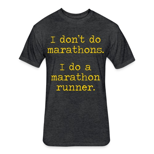 DONT DO MARATHONS - Fitted Cotton/Poly T-Shirt by Next Level