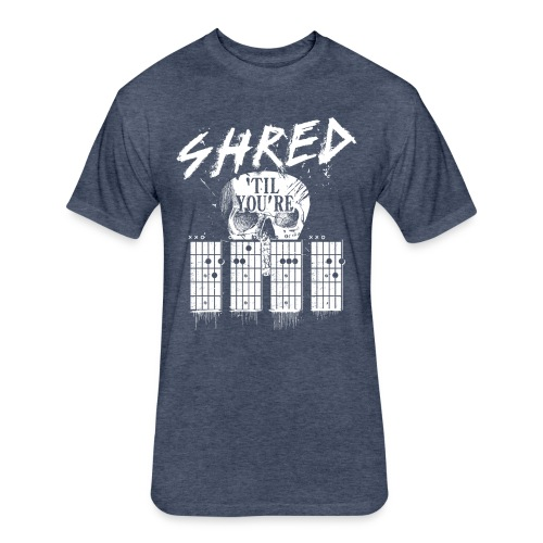 Shred 'til you're dead - Fitted Cotton/Poly T-Shirt by Next Level