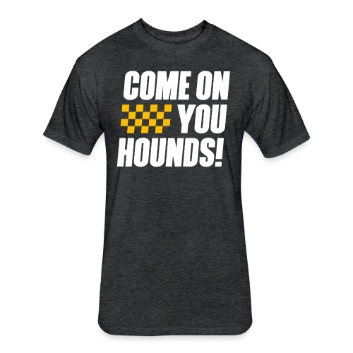 Come On You Hounds! - Fitted Cotton/Poly T-Shirt by Next Level
