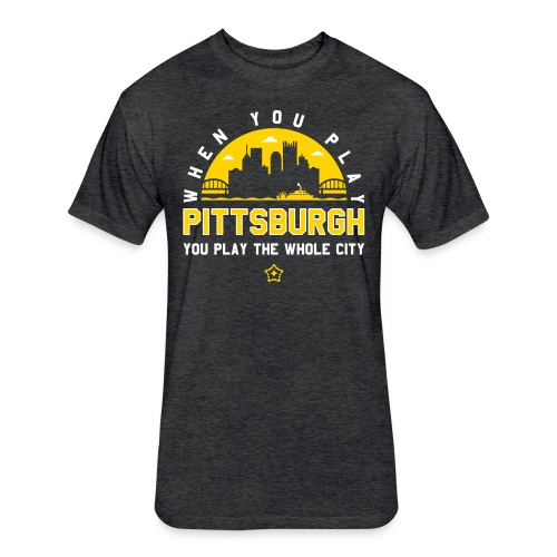 When You Play Pittsburgh, You Play The Whole City - Fitted Cotton/Poly T-Shirt by Next Level