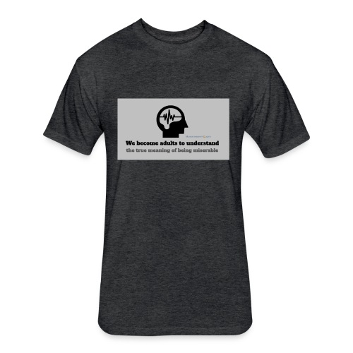 Miserable adulthood - Fitted Cotton/Poly T-Shirt by Next Level