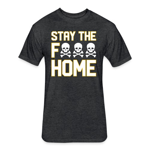 Stay The F*** Home - Fitted Cotton/Poly T-Shirt by Next Level
