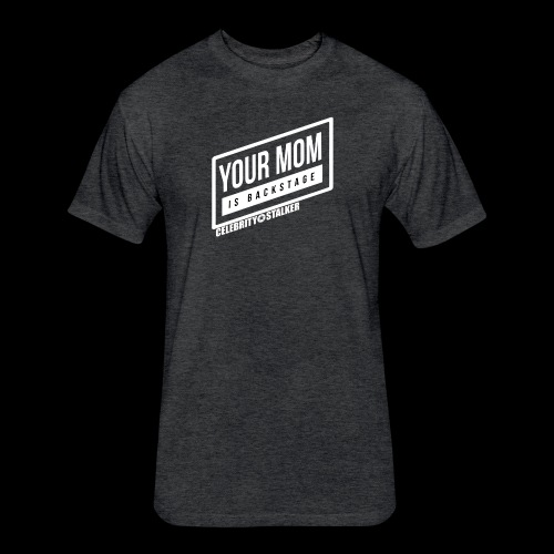 Your mom is BACKSTAGE - Fitted Cotton/Poly T-Shirt by Next Level