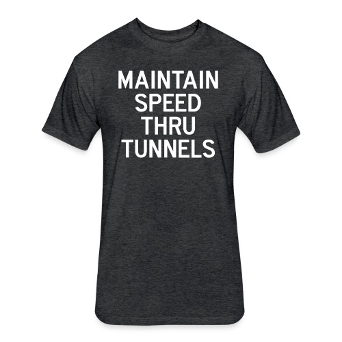 Maintain Speed Thru Tunnels (White) - Fitted Cotton/Poly T-Shirt by Next Level