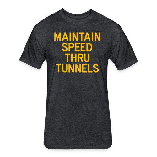Maintain Speed Thru Tunnels (Gold) - Fitted Cotton/Poly T-Shirt by Next Level