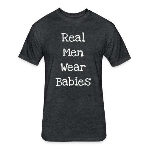 real men wear babies png - Fitted Cotton/Poly T-Shirt by Next Level