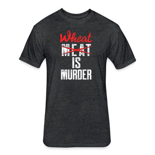 Wheat is Murder - Fitted Cotton/Poly T-Shirt by Next Level