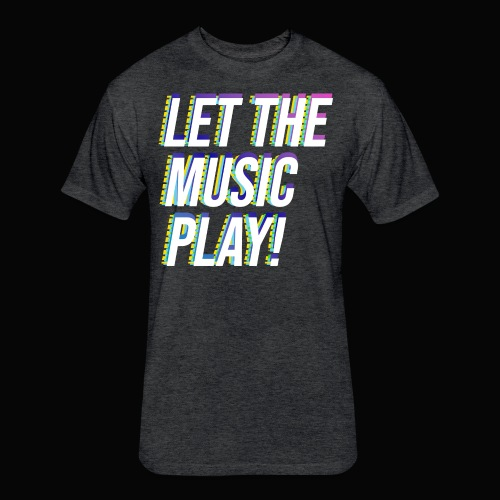 Let The Music Play! - Fitted Cotton/Poly T-Shirt by Next Level