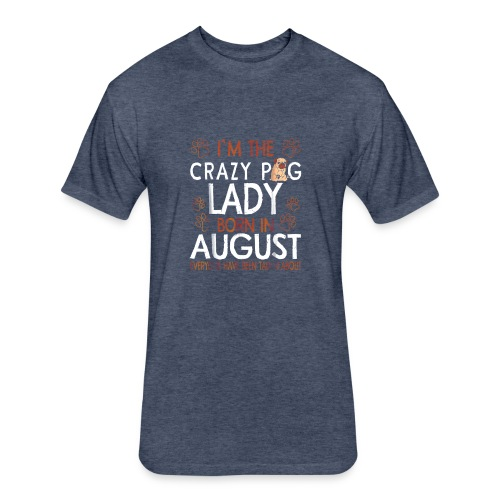 Crazy Pug Lady Born In August T Shirt Capricorn Pr - Fitted Cotton/Poly T-Shirt by Next Level