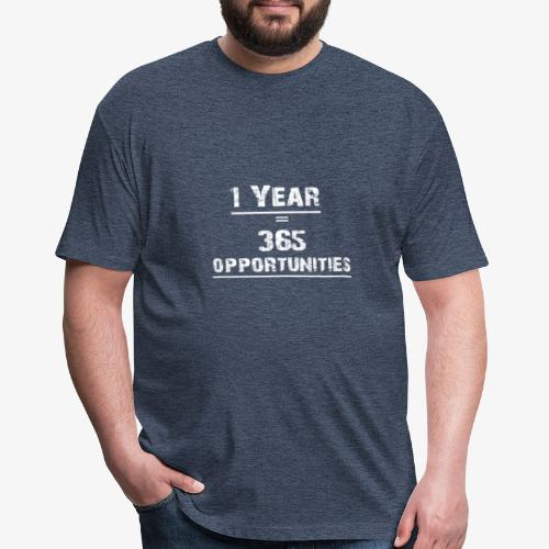 1 year = 365 opportunities - Fitted Cotton/Poly T-Shirt by Next Level