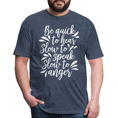 Be Quick to hear, slow to speak, slow to anger - Fitted Cotton/Poly T-Shirt by Next Level
