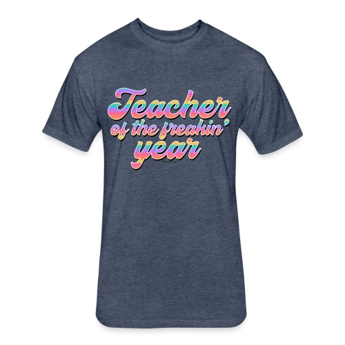 Teacher of the Freakin' Year - Fitted Cotton/Poly T-Shirt by Next Level