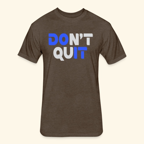 DON'T QUIT #2 - Fitted Cotton/Poly T-Shirt by Next Level