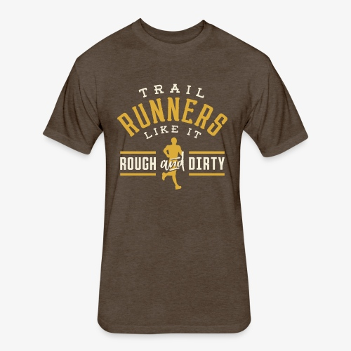 Trail Runners Like It Rough & Dirty - Fitted Cotton/Poly T-Shirt by Next Level