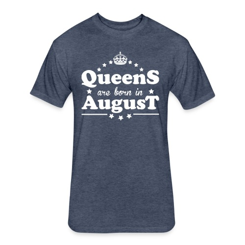 Queens are born in August - Fitted Cotton/Poly T-Shirt by Next Level