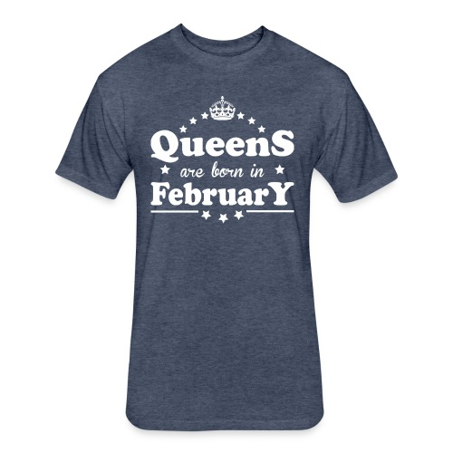 Queens are born in February - Fitted Cotton/Poly T-Shirt by Next Level