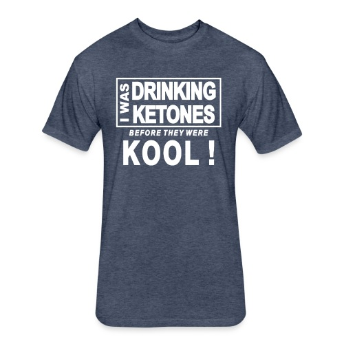 I was drinking ketones before they were kool - Fitted Cotton/Poly T-Shirt by Next Level