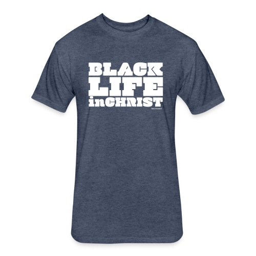 Black Life in Christ - Fitted Cotton/Poly T-Shirt by Next Level
