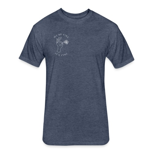 It's Fine - Fitted Cotton/Poly T-Shirt by Next Level