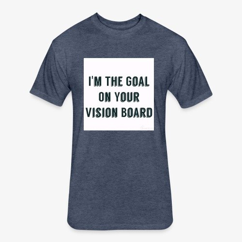 I'm YOUR goal - Fitted Cotton/Poly T-Shirt by Next Level