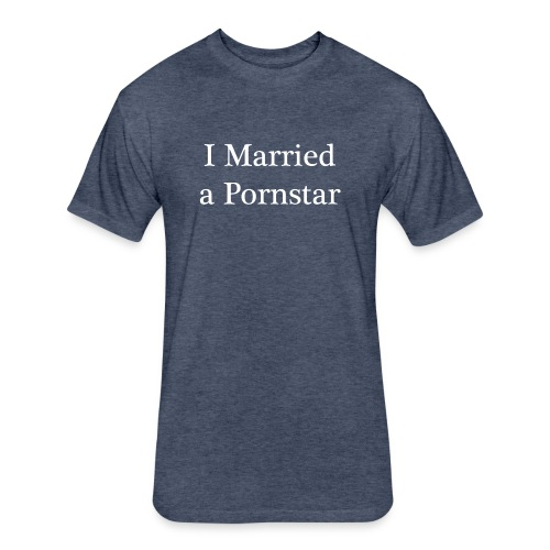 I Married a Pornstar - Fitted Cotton/Poly T-Shirt by Next Level