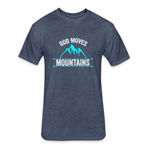 God Moves Mountains - Fitted Cotton/Poly T-Shirt by Next Level