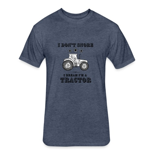 I don't Snore, I Dream I'm a Tractor - Fitted Cotton/Poly T-Shirt by Next Level