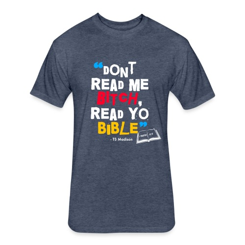 DONT READ ME BITCH READ Y - Fitted Cotton/Poly T-Shirt by Next Level