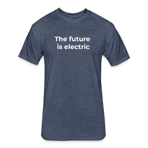The future is electric - Fitted Cotton/Poly T-Shirt by Next Level