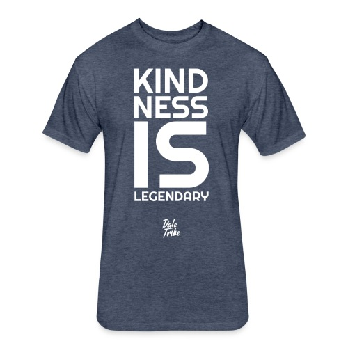 Kindness is Legendary - Fitted Cotton/Poly T-Shirt by Next Level