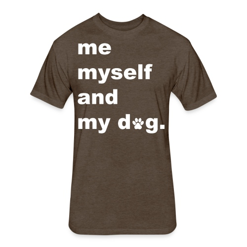Me Myself And My Dog - Fitted Cotton/Poly T-Shirt by Next Level