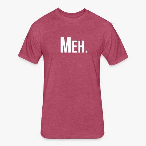 meh - Fitted Cotton/Poly T-Shirt by Next Level