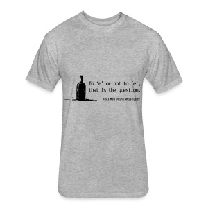 To 'e' or not to 'e': Real Men Drink Whiskey - Fitted Cotton/Poly T-Shirt by Next Level