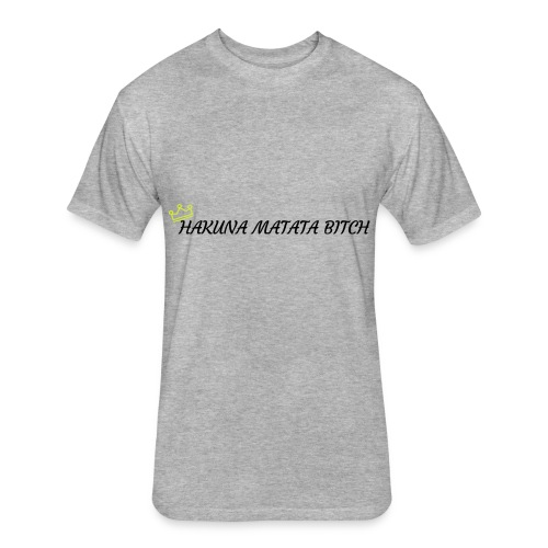 Hakuna Matata Bitch - Fitted Cotton/Poly T-Shirt by Next Level