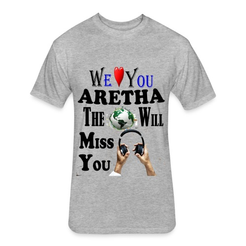 Aretha We Love You Queen Soul - Fitted Cotton/Poly T-Shirt by Next Level