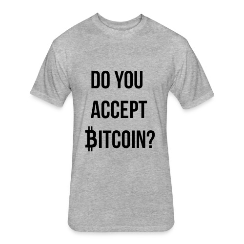 Do You Accept Bitcoin - Fitted Cotton/Poly T-Shirt by Next Level