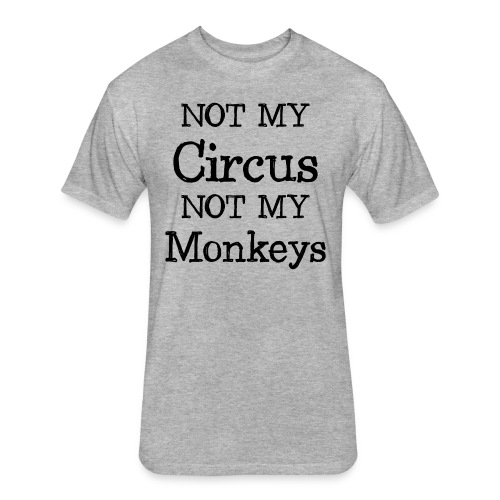 not my circus not my mokeys - Fitted Cotton/Poly T-Shirt by Next Level